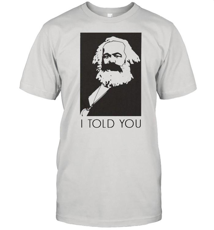 I Told You shirt