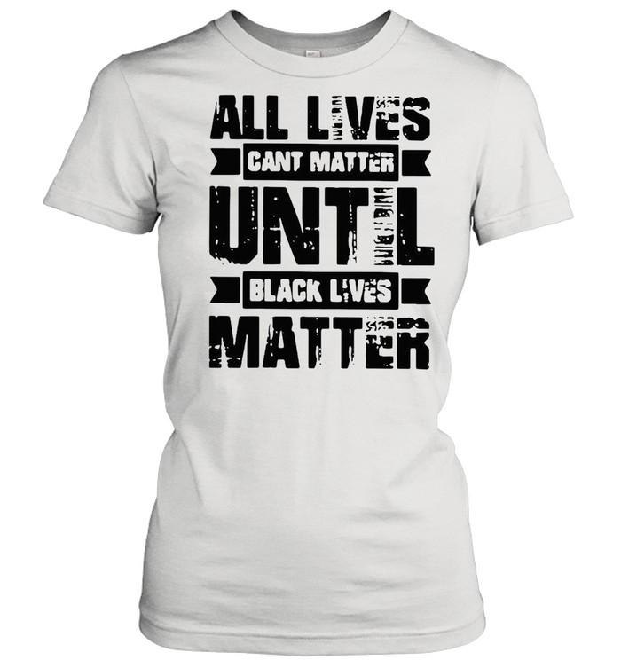 All lives cant matter until black lives matter shirt Classic Women's T-shirt