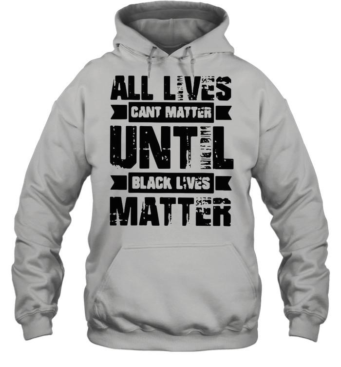 All lives cant matter until black lives matter shirt Unisex Hoodie