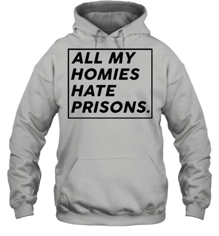 All my homies hate prisons shirt Unisex Hoodie