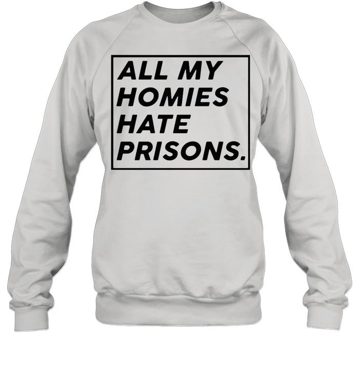 All my homies hate prisons shirt Unisex Sweatshirt