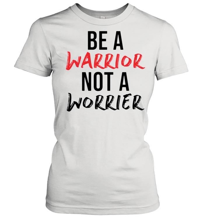 Be a warrior not a worrier shirt Classic Women's T-shirt