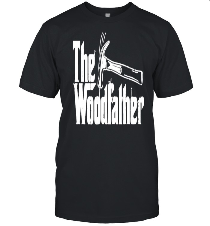 Father's day 2021 the woodfather shirt