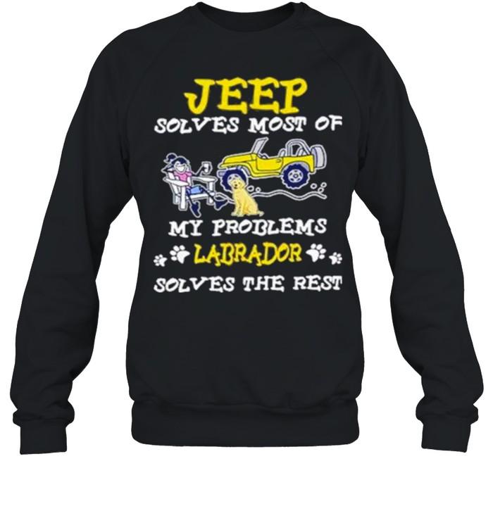 Jeep solves most of my problems labrador solves the rest shirt Unisex Sweatshirt