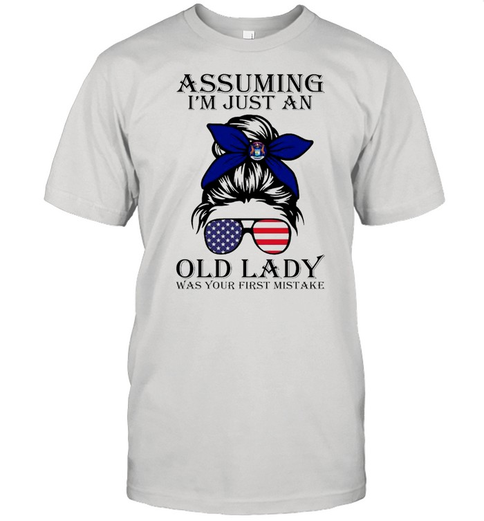 Michigan Assuming I'm Just An Old Lady Was Your First Mistake shirt