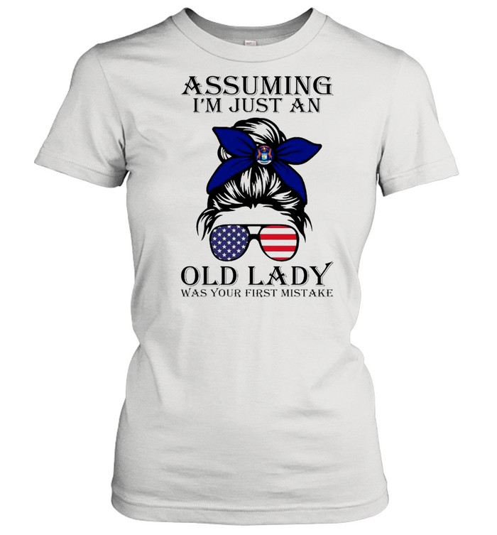 Michigan Assuming I'm Just An Old Lady Was Your First Mistake shirt Classic Women's T-shirt