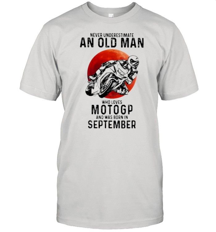Never Underestimate An Old Man Who Loves Motogp And Was Born In September Blood Moon Shirt