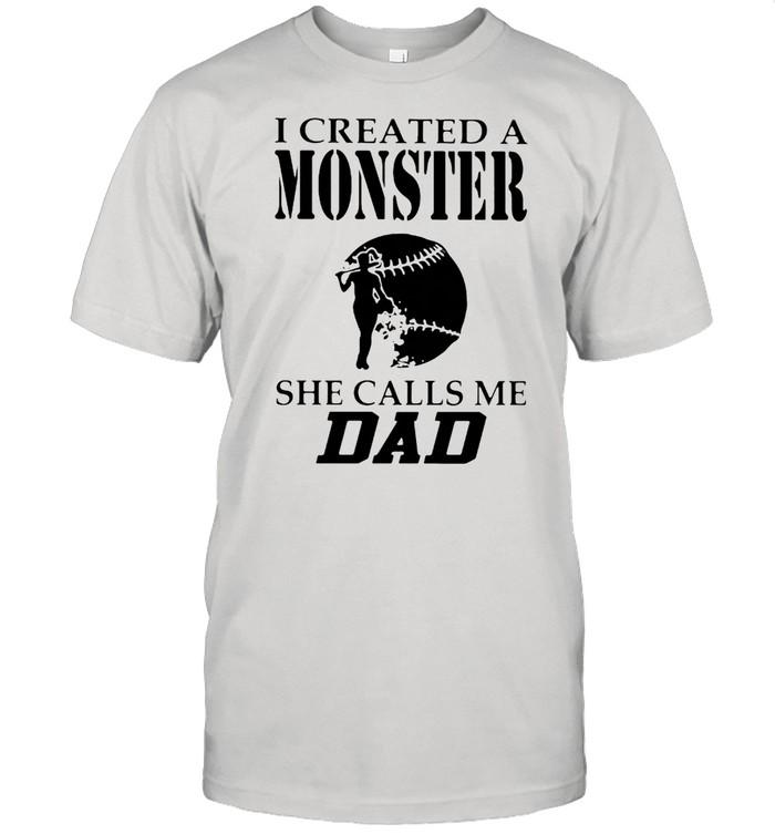 I Created A Monster She Calls Me Dad Softball Shirt