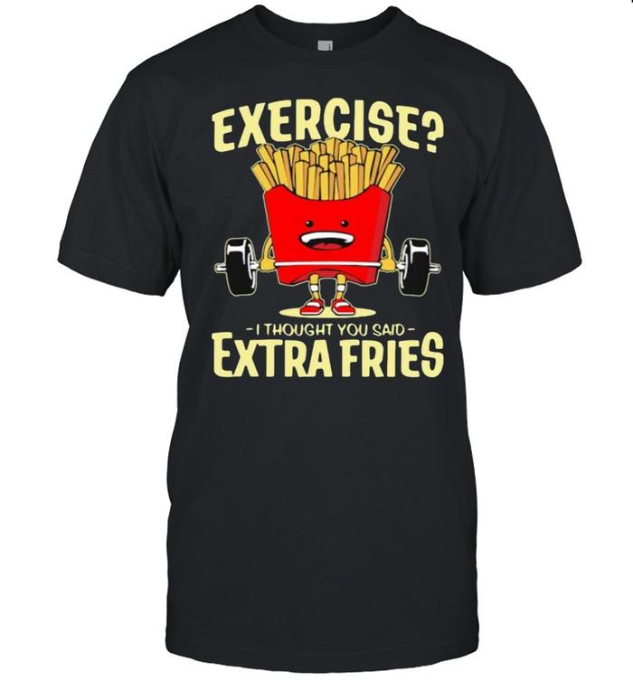 Exercise I Thought You Said Extra Fries Weight Lifting Potatos Shirt
