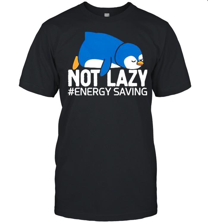 Penguin not lazy energy saving shirt