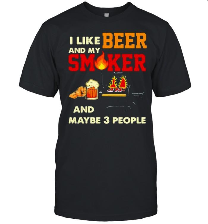 I like beer and my smoker and maybe 3 people Shirt