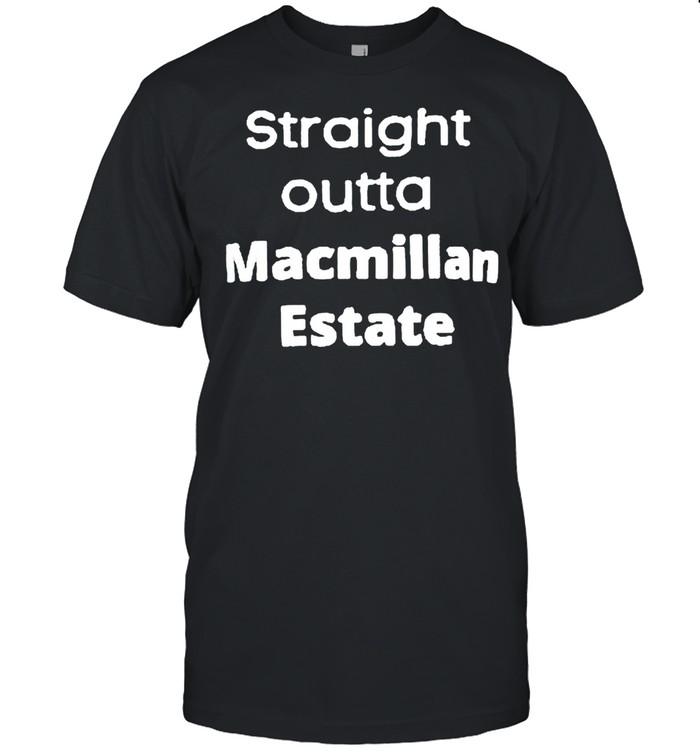 Straight outta Macmillan Estate shirt