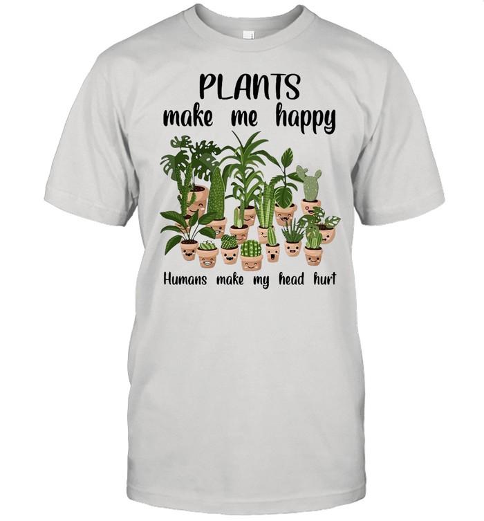 Gardening Plants Make Me Happy Humans Make My Head Hurt T-shirt