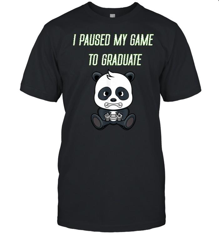 I Paused My Game To Graduate 2021 Gamer Graduate shirt