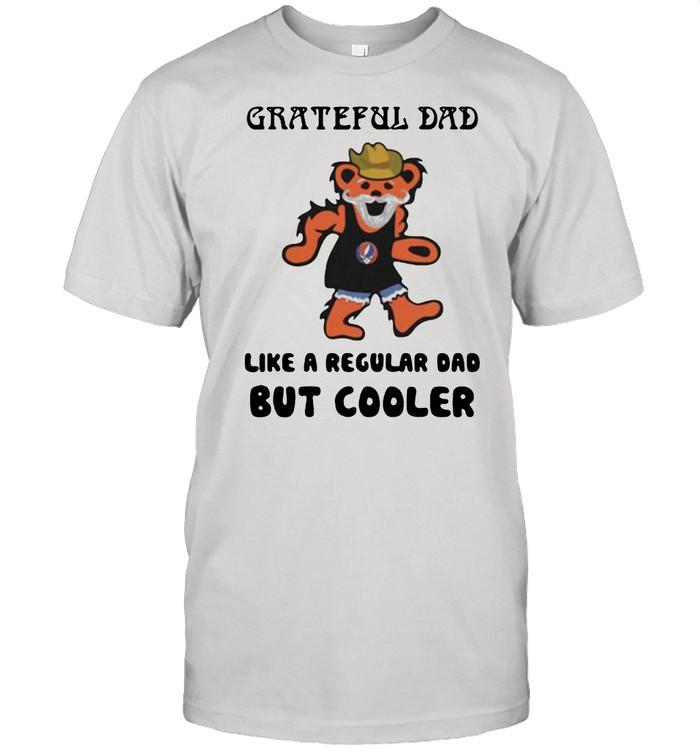 Grateful dad like a regular dad but cooler bear shirt