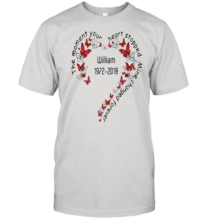 The Moment Your Heart Stopped Mine Changed Forever William 1972-2018 T-shirt
