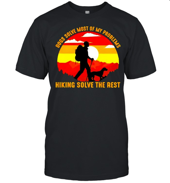 Dogs solve most of my problems hiking solve the rest shirt