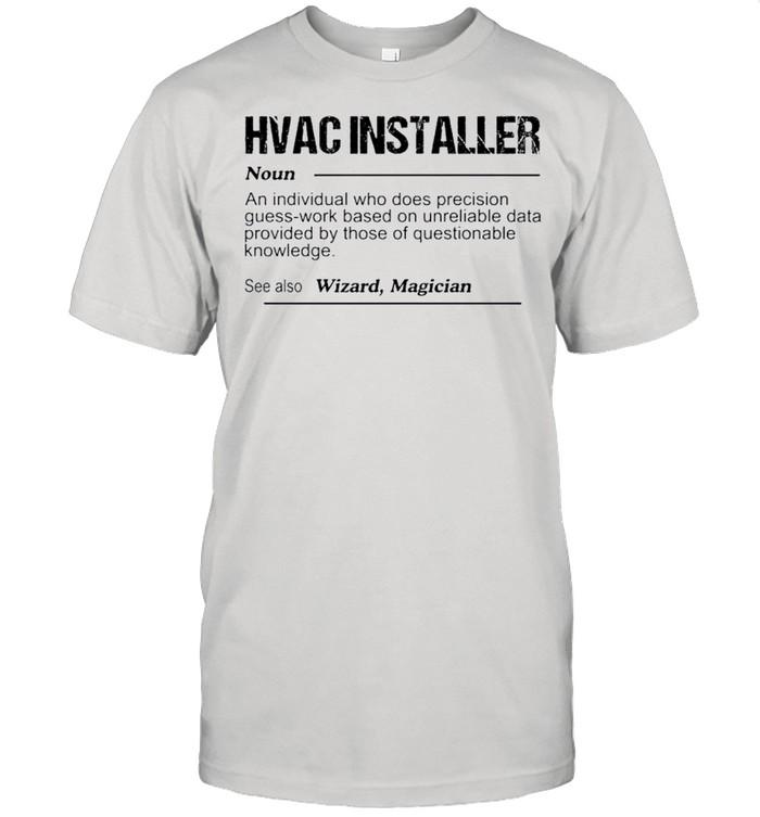 Hvac installer noun an individual who does precision guess shirt