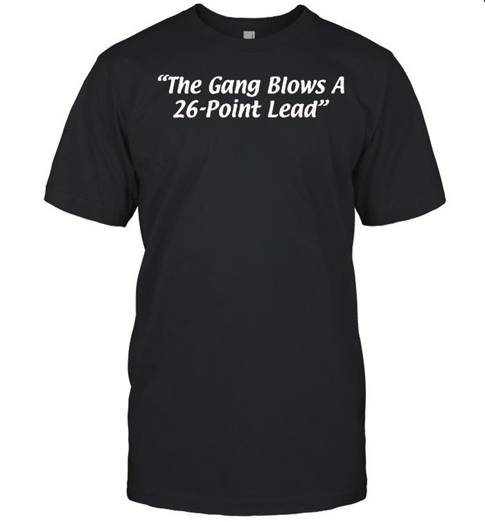 The gang blows a 26 point lead 2021 shirt