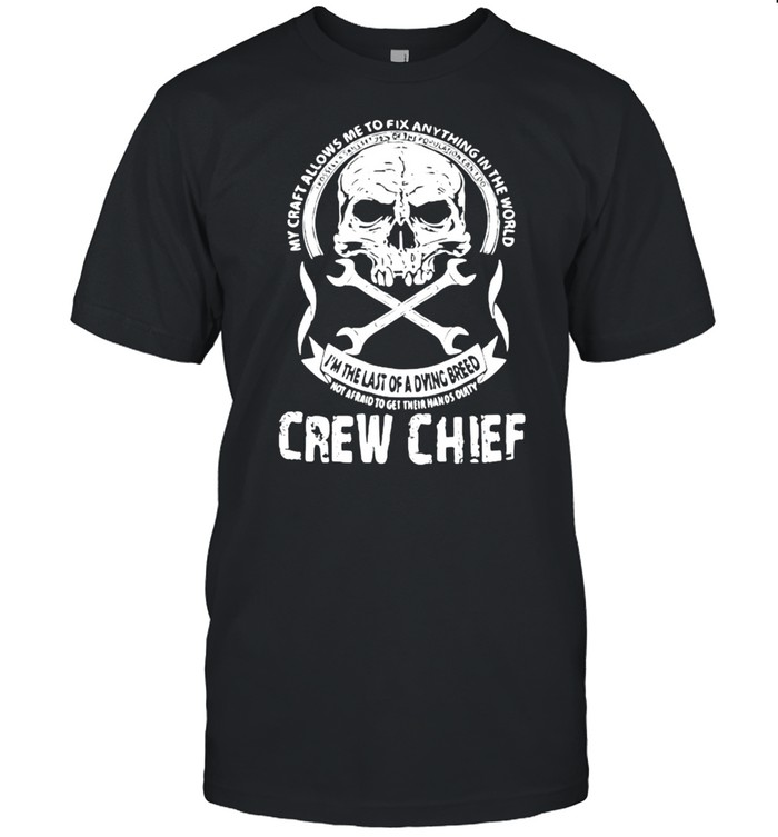 My Craft Allows Me To Fix Anything In the World Crew Chief Skull hirt