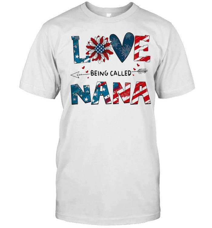 Love Being Called Nana Sunflower 4th Of July shirt