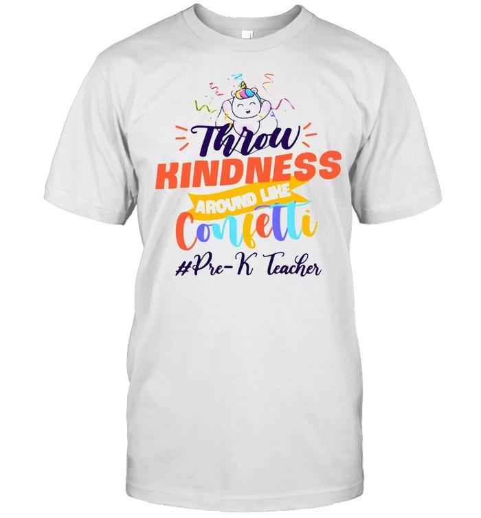 Unicorn Throw Kindness Around Like Confetti Pre-k Teacher shirt
