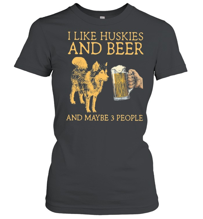 I Like Huskies And Beer And Maybe 3 People shirt Classic Women's T-shirt