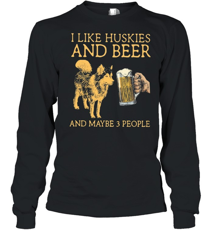 I Like Huskies And Beer And Maybe 3 People shirt Long Sleeved T-shirt