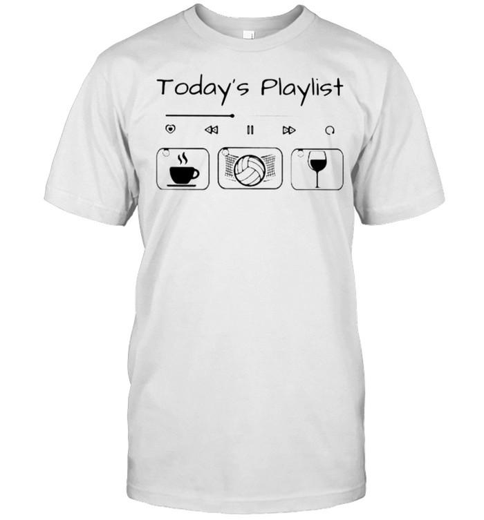 Today Playlist Coffee Volleyball Wine Shirt