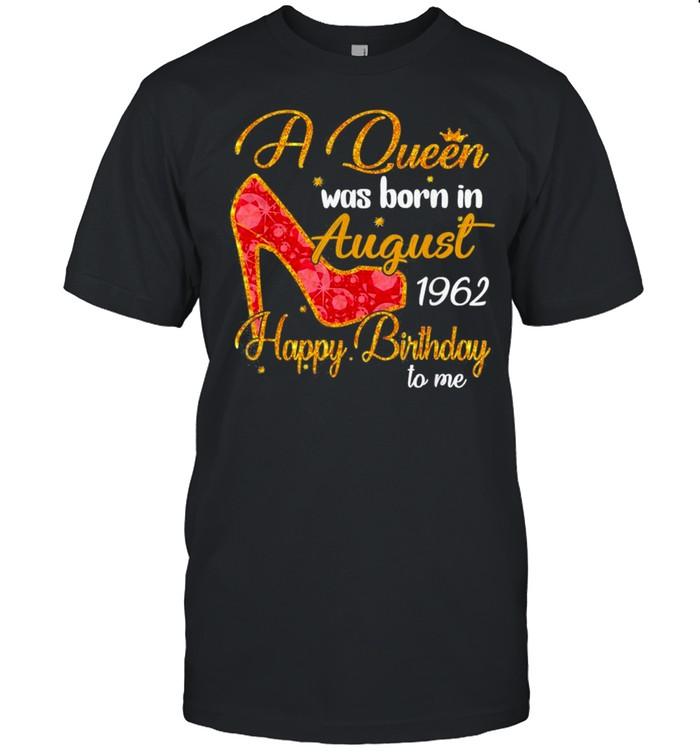 A queen born in august 1962 58th birthday shirt