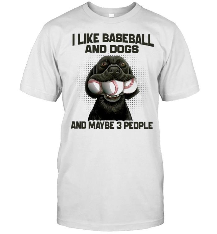 I like baseball and dogs and maybe 3 people shirt