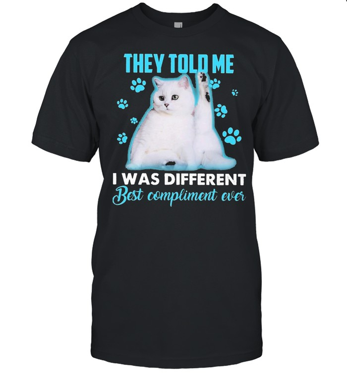 Cat They told me I was different best compliment ever shirt