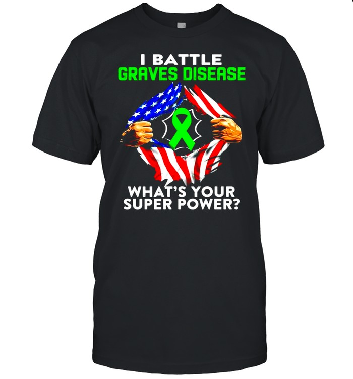 I battle graves disease what's your superpower shirt