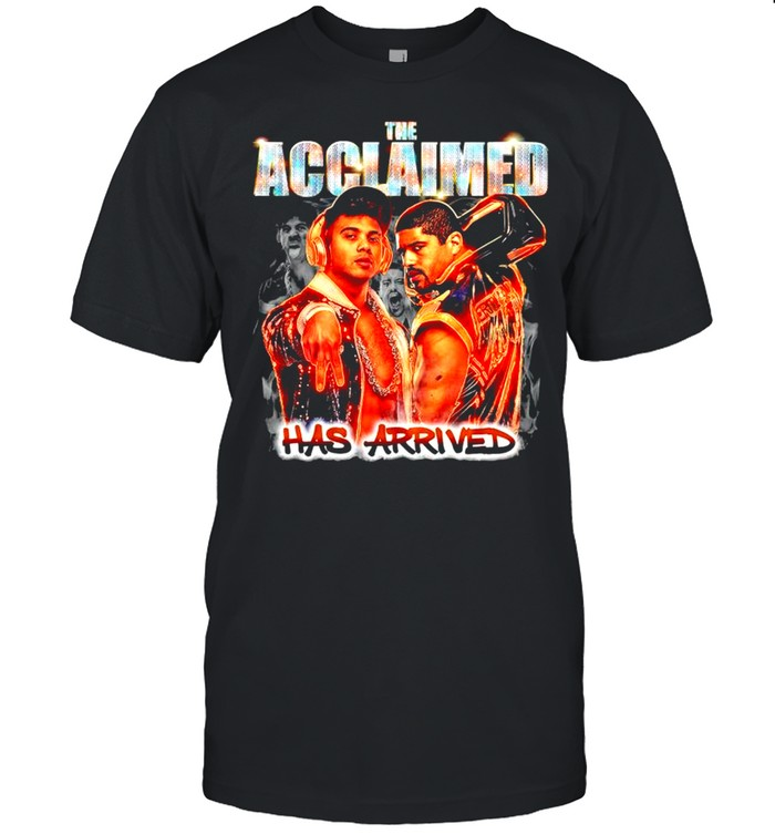 The Acclaimed has arrived shirt