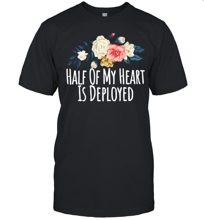 Floral Flowers, Half Of My Heart Is Deployed Premium Shirt