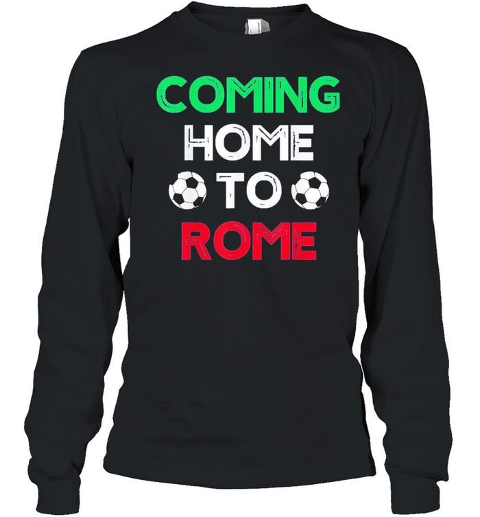 Coming Home To Rome Italia 2021 Italia Champions Football shirt Long Sleeved T-shirt