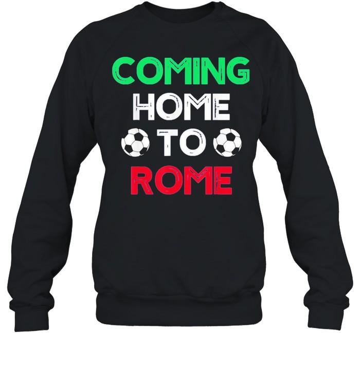 Coming Home To Rome Italia 2021 Italia Champions Football shirt Unisex Sweatshirt