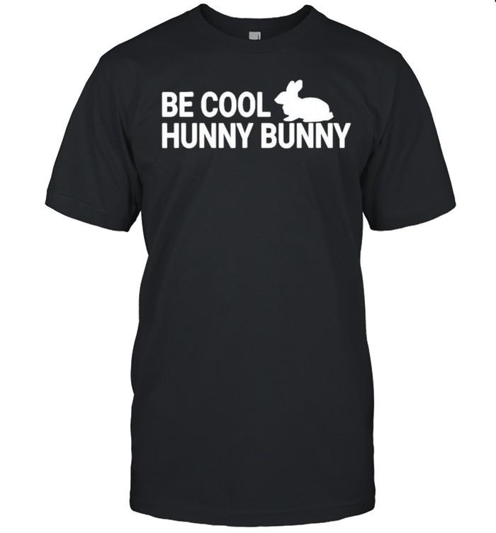 Be cool hunny bunny shirt
