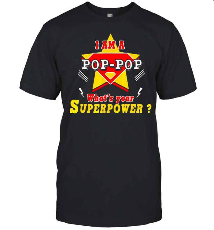 I Am A Pop-Pop What's Your Superpower Grandpa T-shirt