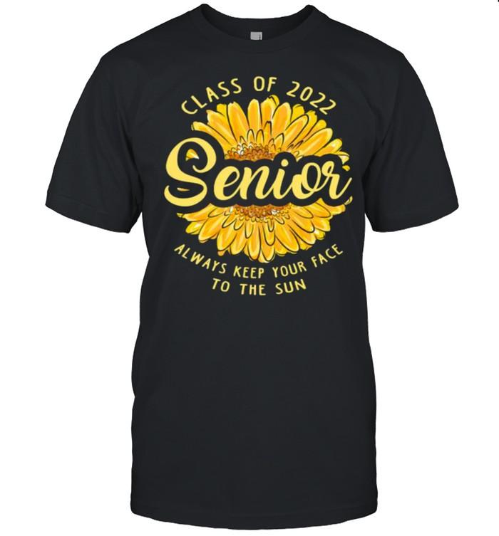 Seniors Class of 2022 Always Keep Your Face to the Sun Sunflower T-Shirt