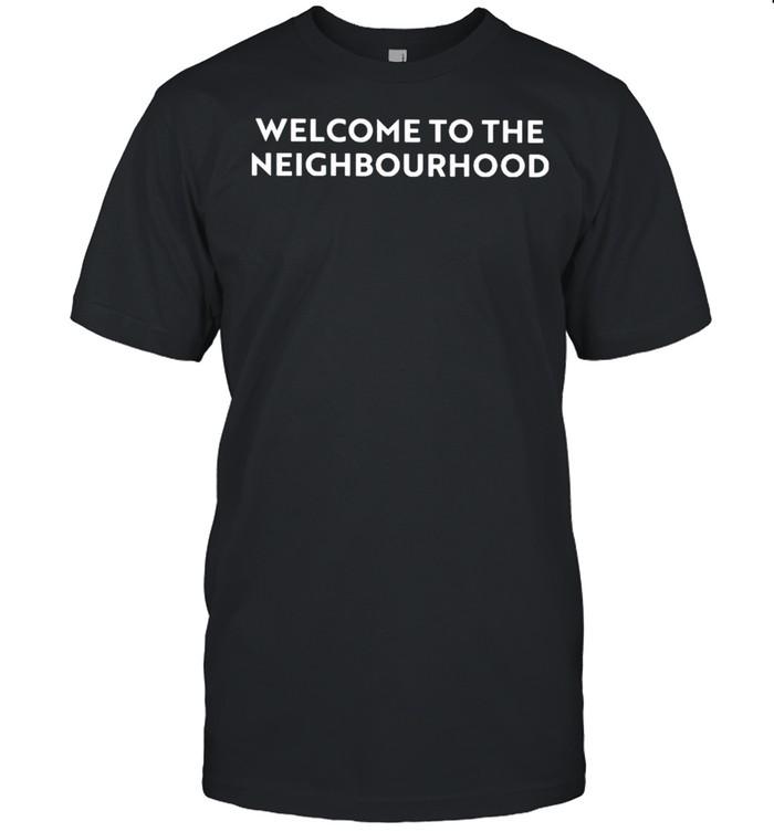 Welcome to the neighbourhood shirt
