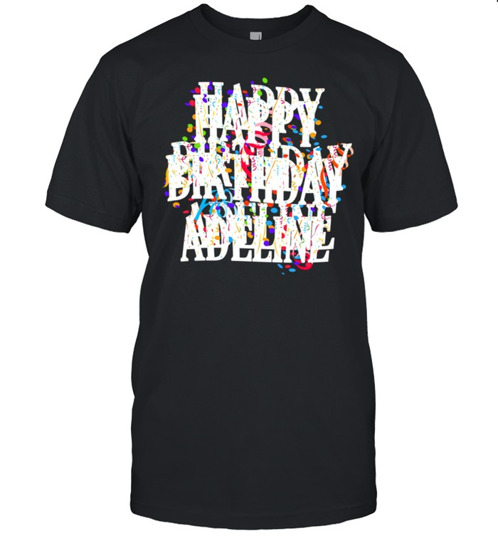 Happy Birthday Adeline First Name Girls Colorful Bday shirt
