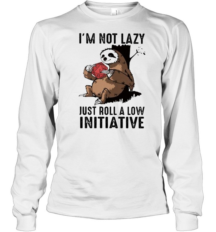 Im not lazy just roll a low initiative sloth shirt Long Sleeved T-shirt