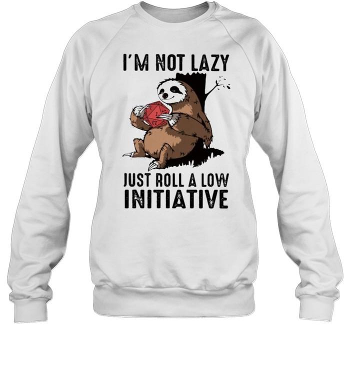 Im not lazy just roll a low initiative sloth shirt Unisex Sweatshirt