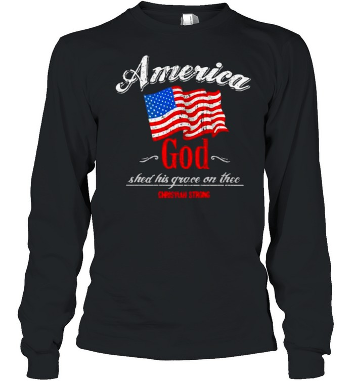 America God Shed His Grace On The Christian Strong American Flag Long Sleeved T-shirt