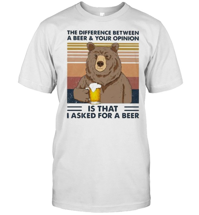Camping Lover Bear The Difference Between A Beer And Your Opinion Is that I Asked For A Beer Vintage Shirt