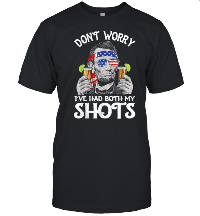 Don't Worry I've Had Both My Shots Tequila Abraham Drinkin American Flag T-Shirt