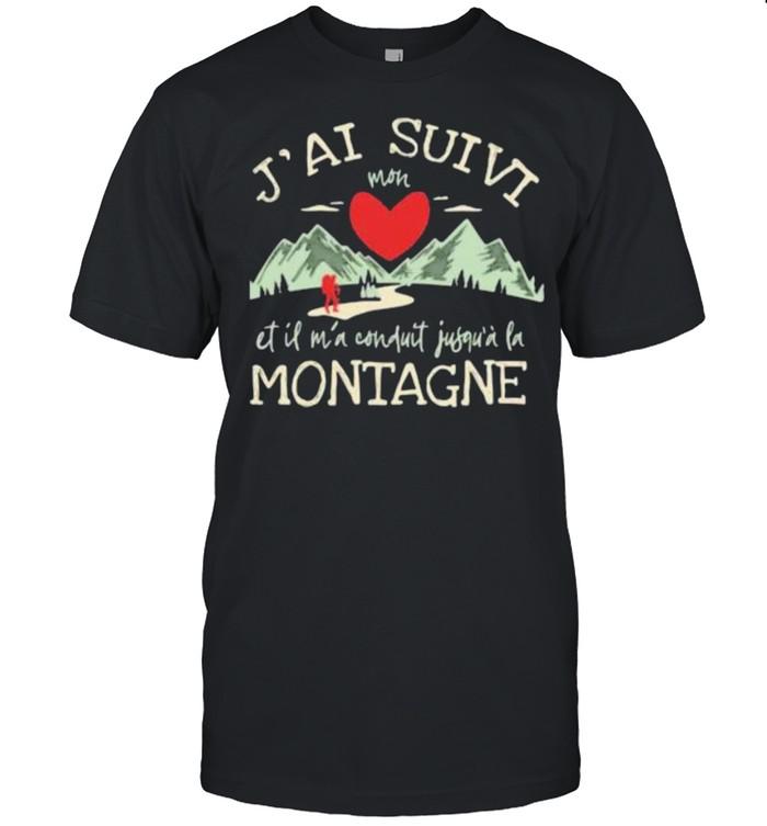 J'ai Suivi Mon Et Il M'a Conduit Jusqia La Montagne Shirt
