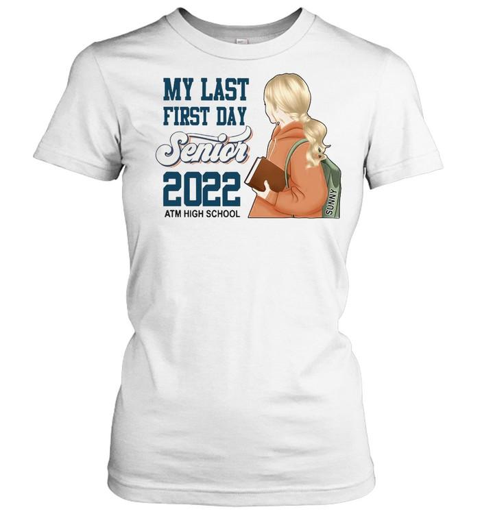 My Last First Day Senior 2022 Atm High School T-shirt Classic Women's T-shirt
