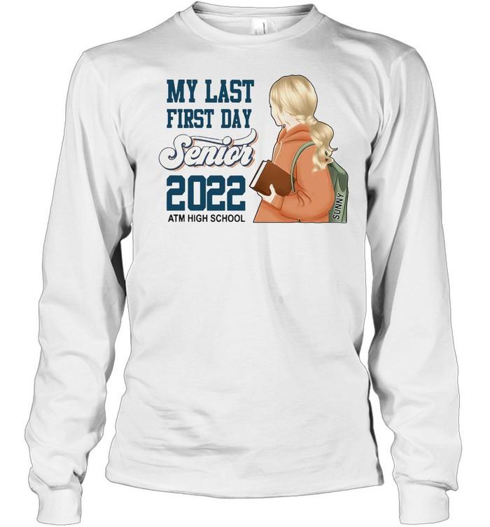 My Last First Day Senior 2022 Atm High School T-shirt Long Sleeved T-shirt